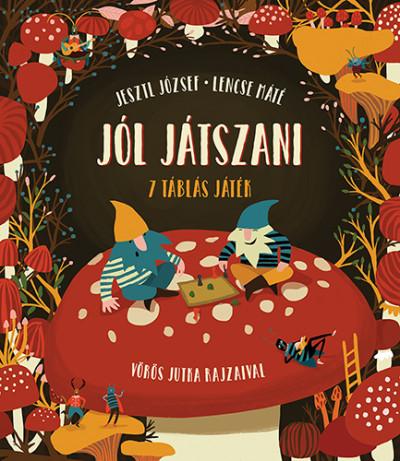 Lencse Máté -Jesztl József Jól játszani - 7 táblás játék Illusztrátor: Vörös Jutka Pozsonyi Pagony 2019